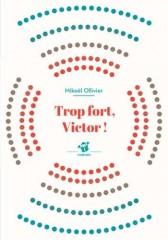 Trop fort, Victor ! de Mikaël Ollivier