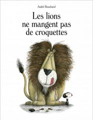Les Lions ne mangent pas de croquettes de Bouchard