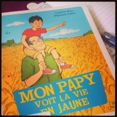 Mon papy voit la vie en jaune de Sandrine Beau