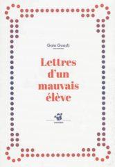 Lettres d'un mauvais élève de Gaïa Guasti